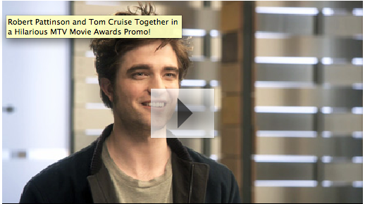 Robert Pattinson and Tom Cruise Together in a Hilarious MTV Movie Awards Promo!