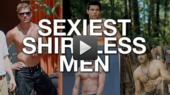 Video: PopSugar's 16 Sexiest Shirtless Men 2010