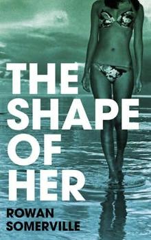 Bad Sex Award Winner Rowan Somerville For The Shape of Her