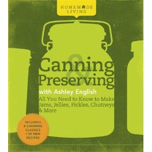 Amazon.com: Homemade Living: Canning & Preserving with Ashley English: All You Need to Know to Make Jams, Jellies, Pickles, Chut