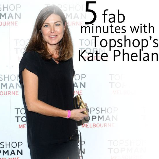 Topshop's Creative Director Kate Phelan Talks to FabSugar Australia about Topshop Melbourne, Vogue and her Wardrobe!