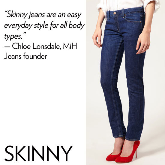"Why we love it: A great skinny jean shows off your stems to perfection, sculpting them in all the right places. Plus, we love a slim cut that elongates our shape.  How to wear it: Tuck in a button-up blouse and rock a sky-high pair of heels if you want to highlight every aspect of the form-fitted skinny style. If you're curvier, and want to emphasize your legs, opt for a loose-fitted blouse on top, to draw attention to the shape of your gams. Denim expert soundoff: ""Skinny jeans are an easy everyday style for all body types. The versatility of being able to wear this style with flats or heels, or even tucked into boots, makes it so appealing to everyone. It's important to find a fabric that works well with your body type. Curvier girls will fare better with stretch styles."" — Chloe Lonsdale, MiH Jeans founder and creative director"