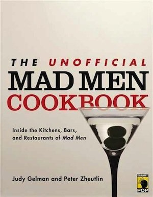 The Unofficial Mad Men Cookbook: Inside the Kitchens, Bars, and Restaurants of Mad Men ($17)