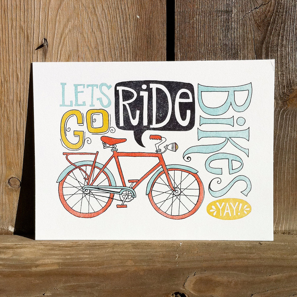 "It's the new phrase you'll be hearing a lot! Hang the ""let's go ride bikes"" letterpress print ($32) in your child's room for a fun reminder."