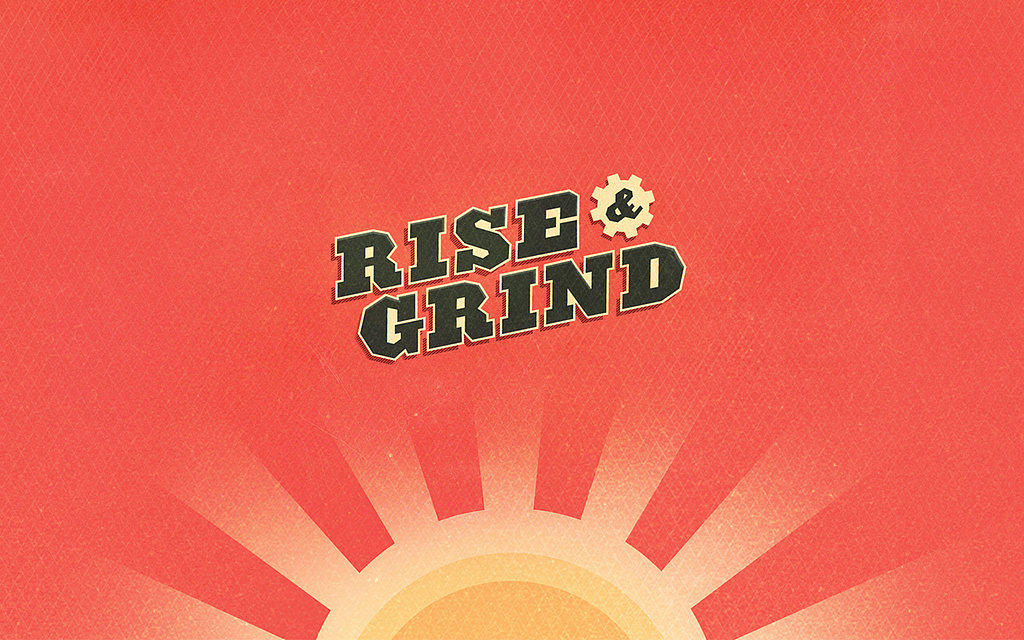 Rise and Grind by Busy Building Things