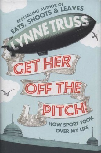 Get Her Off the Pitch by Lynne Truss