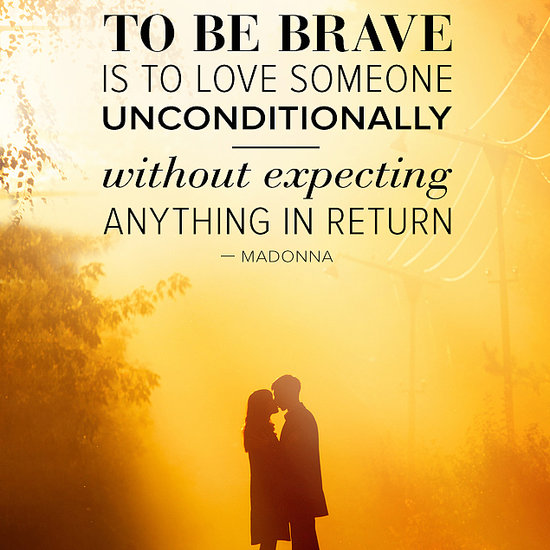 To Be Brave Is to Love Someone Unconditionally