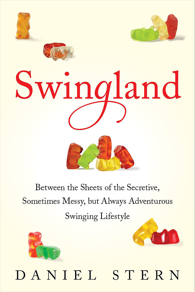 Swingland Daniel Stern shares his own personal experiences as well as those of others in the swinger community in Swingland: Between the Sheets of the Secretive, Sometimes Messy, but Always Adventurous Swinging Lifestyle. Out Oct. 1