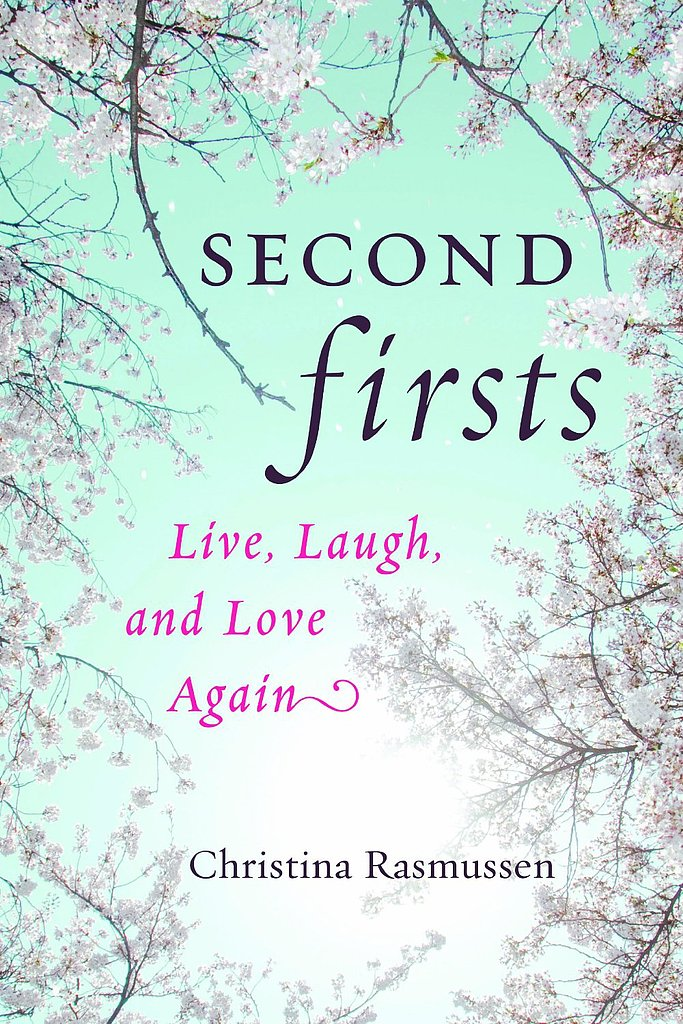 Second Firsts: Live, Laugh, and Love Again In her touching self-help book, Second Firsts: Live, Laugh, and Love Again, Christina Rasmussen shares how her own experience as a therapist and crisis intervention counselor didn't prepare her for the loss of her husband to cancer in her early 30s. She shares her own journey as well as personal and professional advice for dealing with grief and moving on after loss. Out Nov. 4