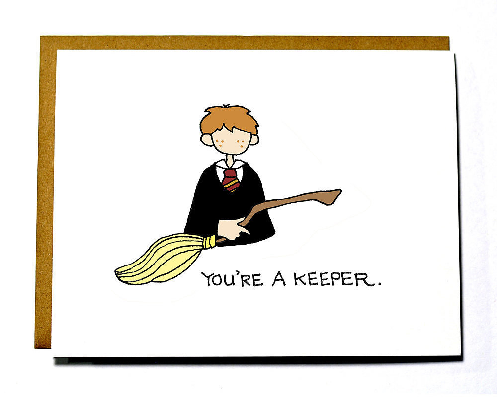 Well, if Ron Weasley says you're a keeper ($4), it must be true.