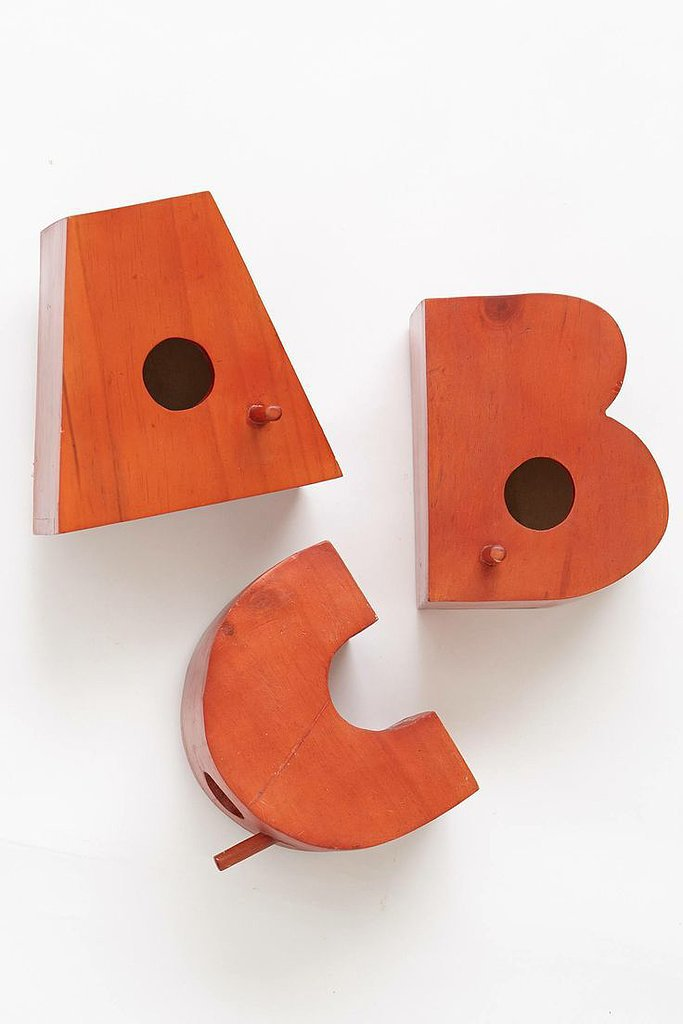 Sure, these letters are meant to be a birdhouse ($98), but they'd look just as great as indoor decor.