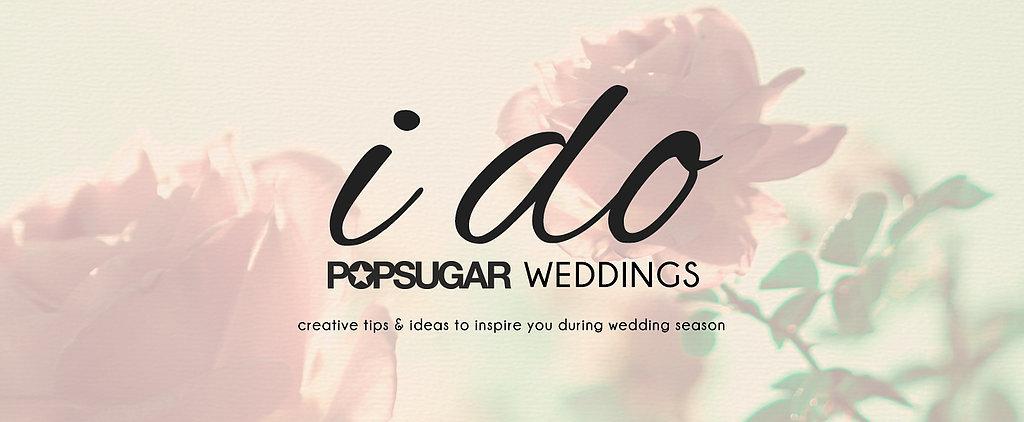 Say I Do to POPSUGAR Weddings