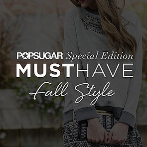 POPSUGAR Must Have Special Edition Fall Style 2014