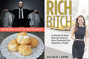 "Weekend Shut-In Worksheet: Watch ""House Of Cards,"" Read Rich Bitch & Make Cream Puffs"