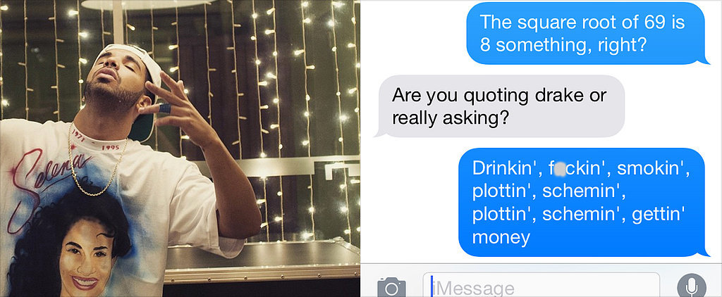 POPSUGAR Shout Out: All Your Texts Can Now Sound Like Drake Lyrics