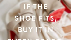 If the Shoe Fits . . . Buy It