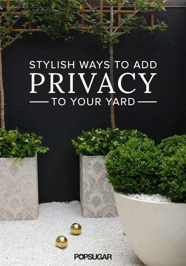 how to add privacy to your backyard popsugar home