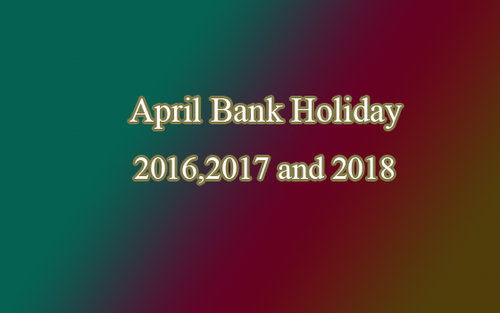 April Bank Holiday 2016, 2017, 2018