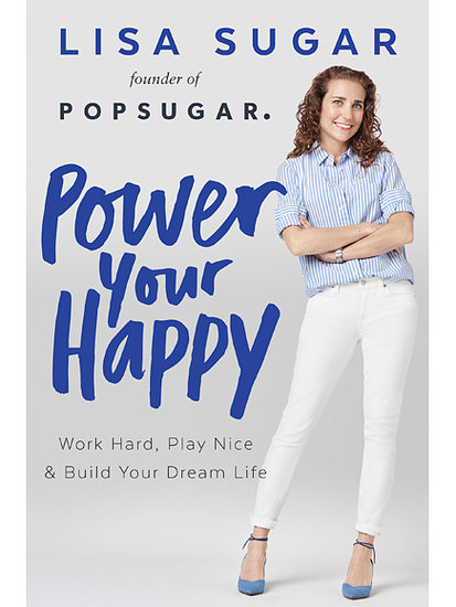 Check Out the Cover for POPSUGAR Founder Lisa Sugar's New Book, Power Your Happy