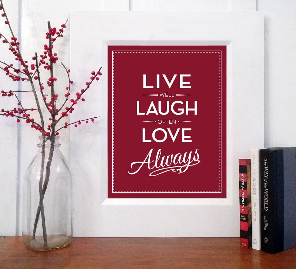 Live well, laugh often, love always ($18-$42)