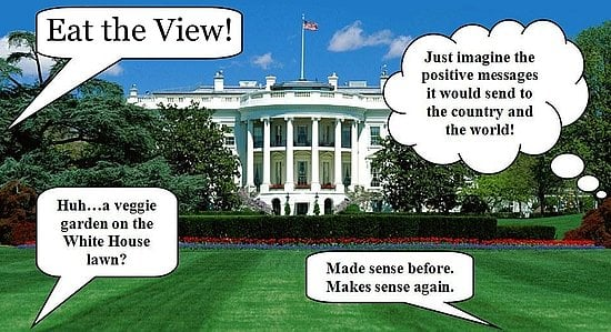 This Just In: Eat the View Petitions For White House Edible Garden