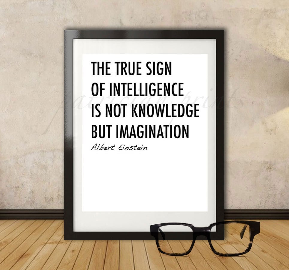 The true sign of intelligence is not knowledge but imagination ($5)