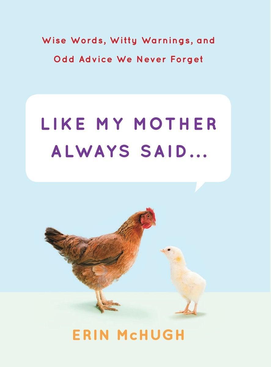 Like My Mother Always Said . . .