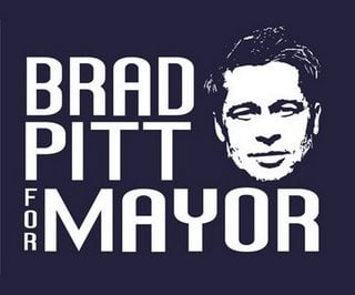 Say What? Brad Pitt For Mayor!