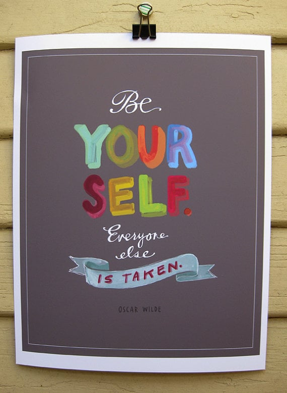 Simple but true, the Be Yourself (approx $22) Oscar Wilde quote never loses its touch.