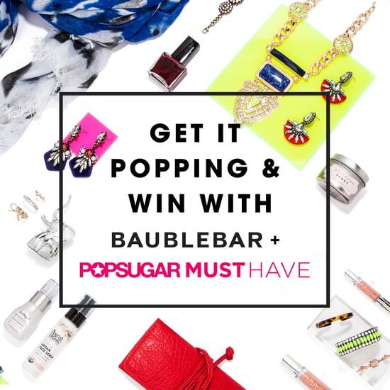 POPSUGAR Must Have and BaubleBar Giveaway