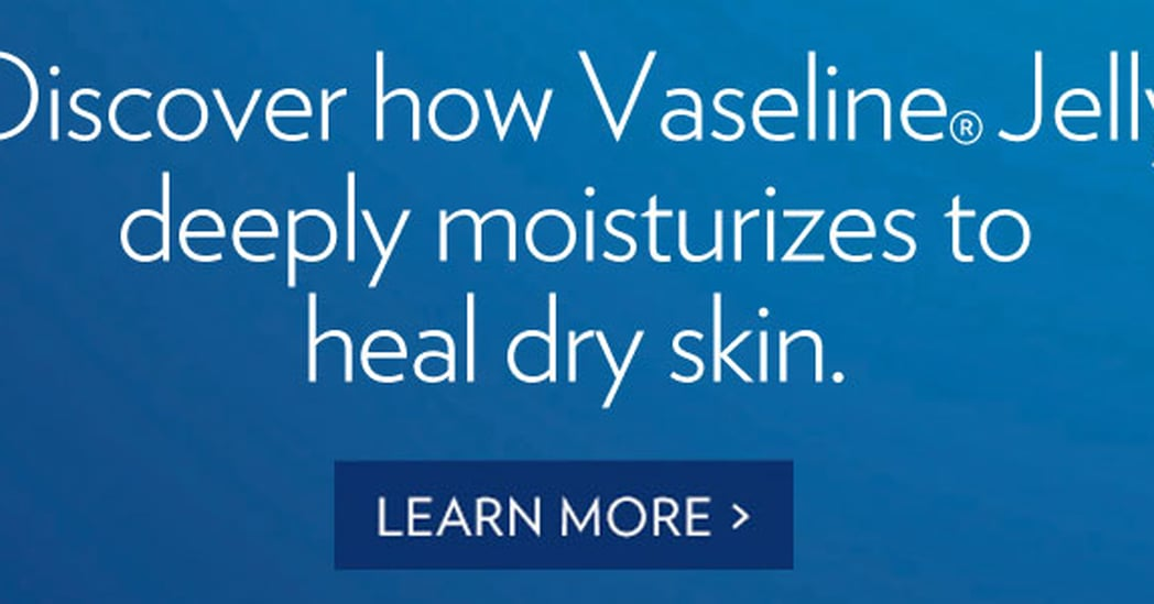 See Why Vaseline Jelly Is a Must Have For POPSUGAR Select Bloggers