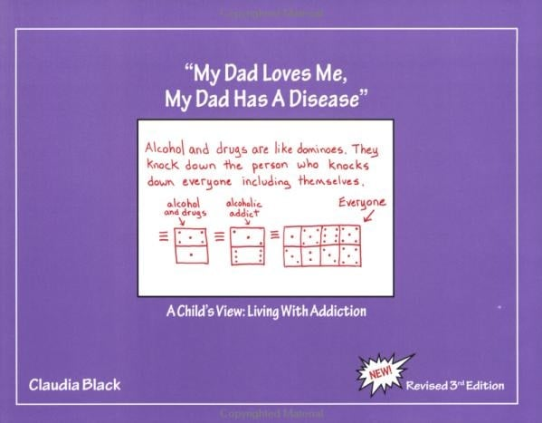 A My Dad Loves Me, My Dad Has a Disease: A Child's View of Living With Addiction ($13)