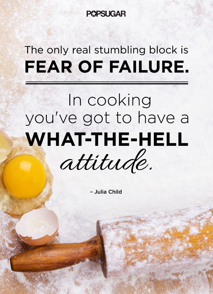 Motivational cooking quotes by chefs popsugar food for Fitted kitchen quotes