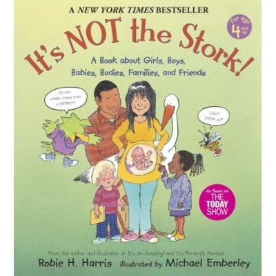It's Not the Stork: A Book About Girls, Boys, Babies, Bodies, Families, and Friends