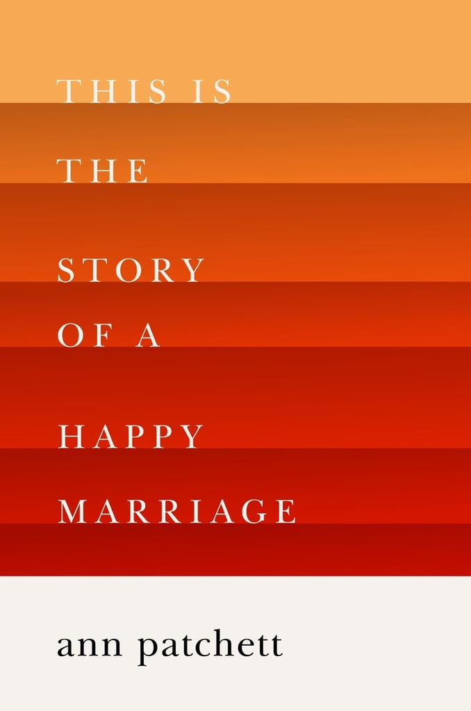 This Is the Story of a Happy Marriage Ann Patchett's memoir, This Is the Story of a Happy Marriage, shares the experiences that have affected her life, including her two marriages, childhood, work as an author and bookstore owner, and close relationships. Out Nov. 5