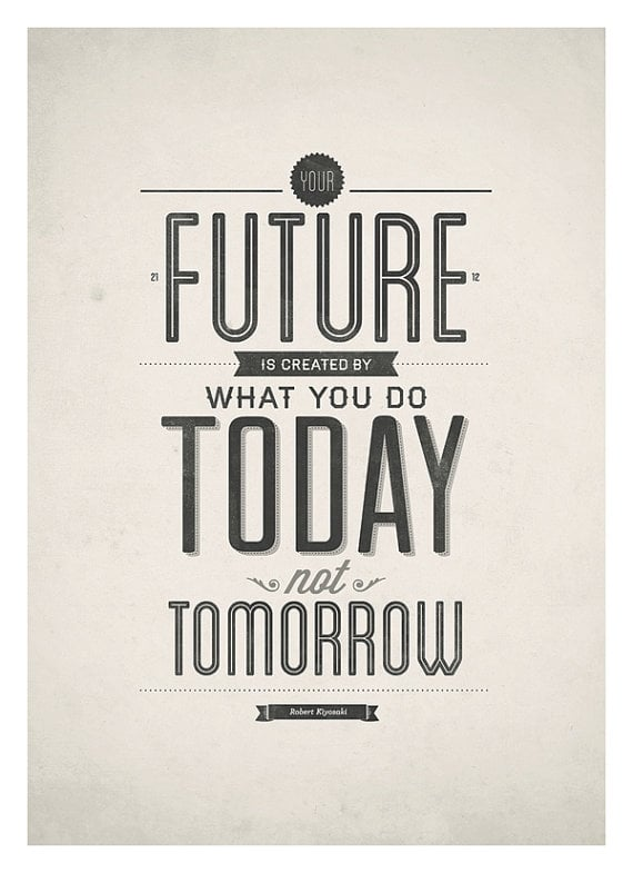 I love all the different fonts in this simple but powerful Your Future Is Created by Today ($18-$25) print.
