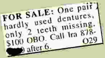 &quot;For sale: One pair hardly used dentures, only 2 teeth missing.&quot;<br />