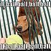 Ball ball ball ball ball!