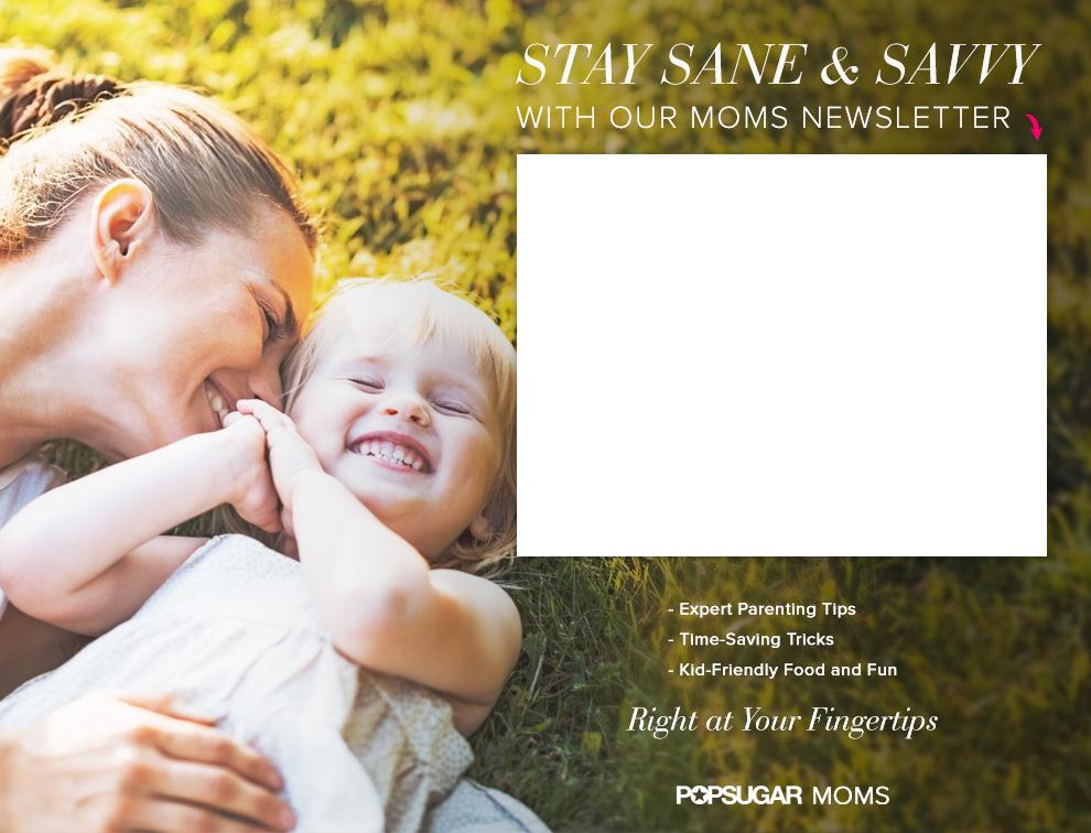 Sign Up For the POPSUGAR Moms Newsletter