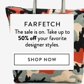 Farfetch is up to 50% off.