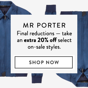 MR PORTER —take an extra 20% off select styles.
