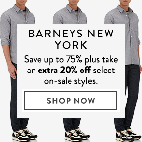 Barneys New York — extra 20% off select styles.