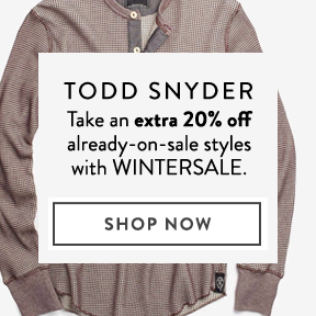 Todd Snyder — extra 20% off sale.