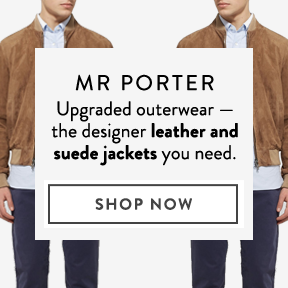 MR PORTER — upgrade your outerwear.