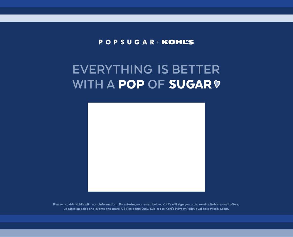 POPSUGAR at Kohl's Intake Form