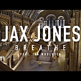 """Breathe"" by Jax Jones feat. Ina Wroldsen"