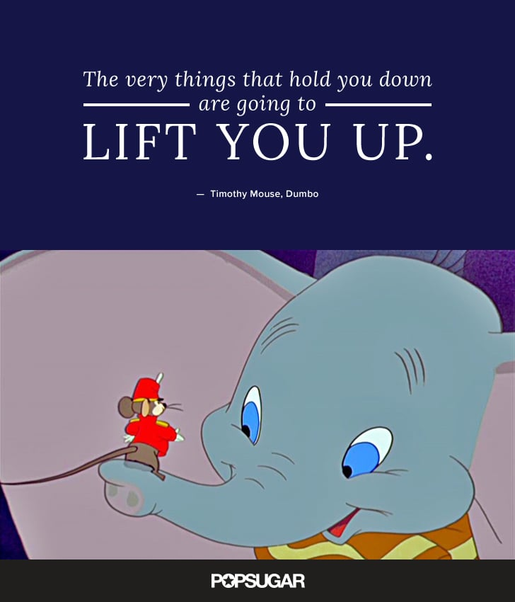 Dumbo Quotes Fascinating The Very Things That Hold You Down Are Going To Lift You Up