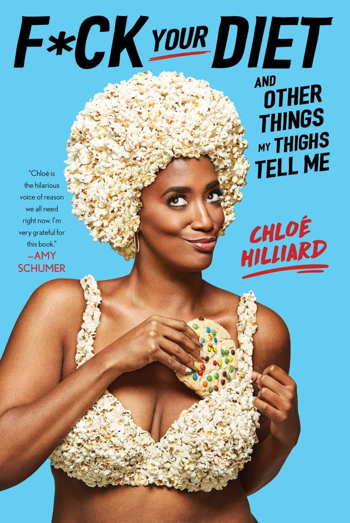 F*ck Your Diet: And Other Things My Thighs Tell Me by Chloé Hilliard