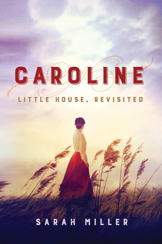 Caroline: Little House, Revisited by Sarah Miller, Out Sept. 19