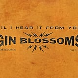 "Gin Blossoms — ""Til I Hear It From You"""